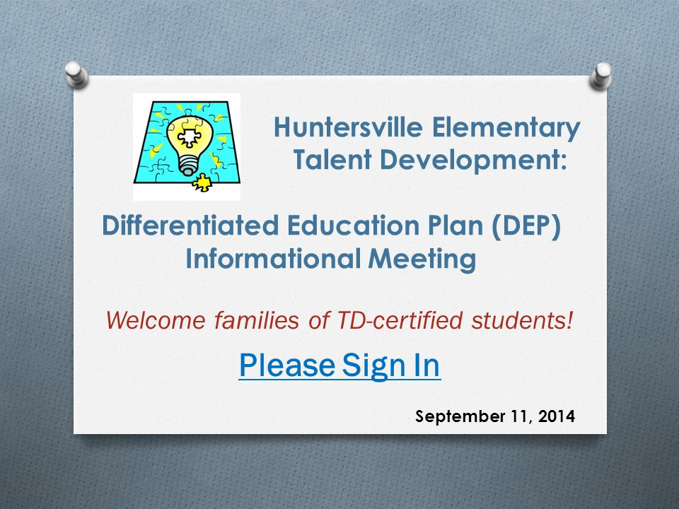 Huntersville Elementary Talent Development: Differentiated Education Plan (DEP) Informational Meeting Welcome families of TD-certified students.