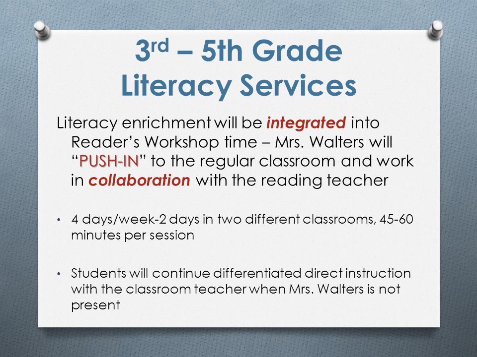 3 rd – 5th Grade Literacy Services PUSH-IN Literacy enrichment will be integrated into Reader's Workshop time – Mrs.