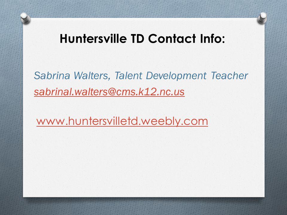 Huntersville TD Contact Info: Sabrina Walters, Talent Development Teacher sabrinal.walters@cms.k12.nc.us www.huntersvilletd.weebly.com