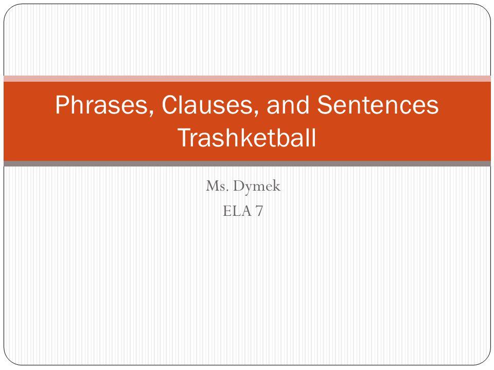 Ms. Dymek ELA 7 Phrases, Clauses, and Sentences Trashketball
