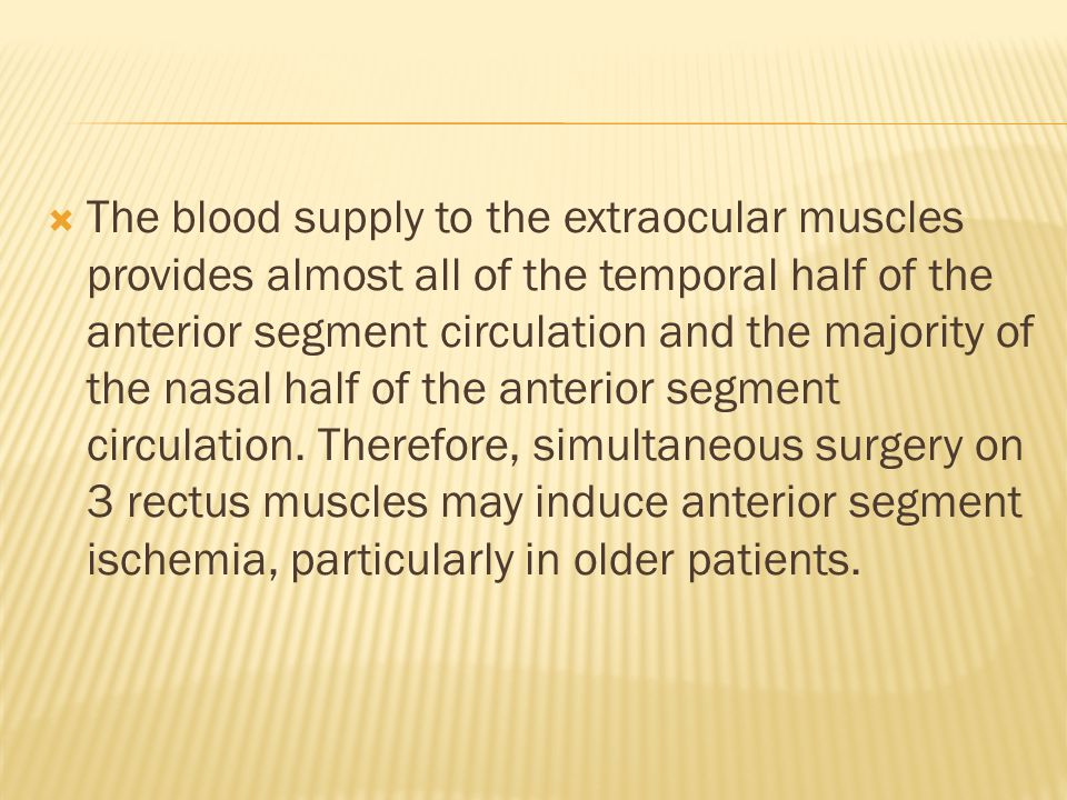  The blood supply to the extraocular muscles provides almost all of the temporal half of the anterior segment circulation and the majority of the nasal half of the anterior segment circulation.
