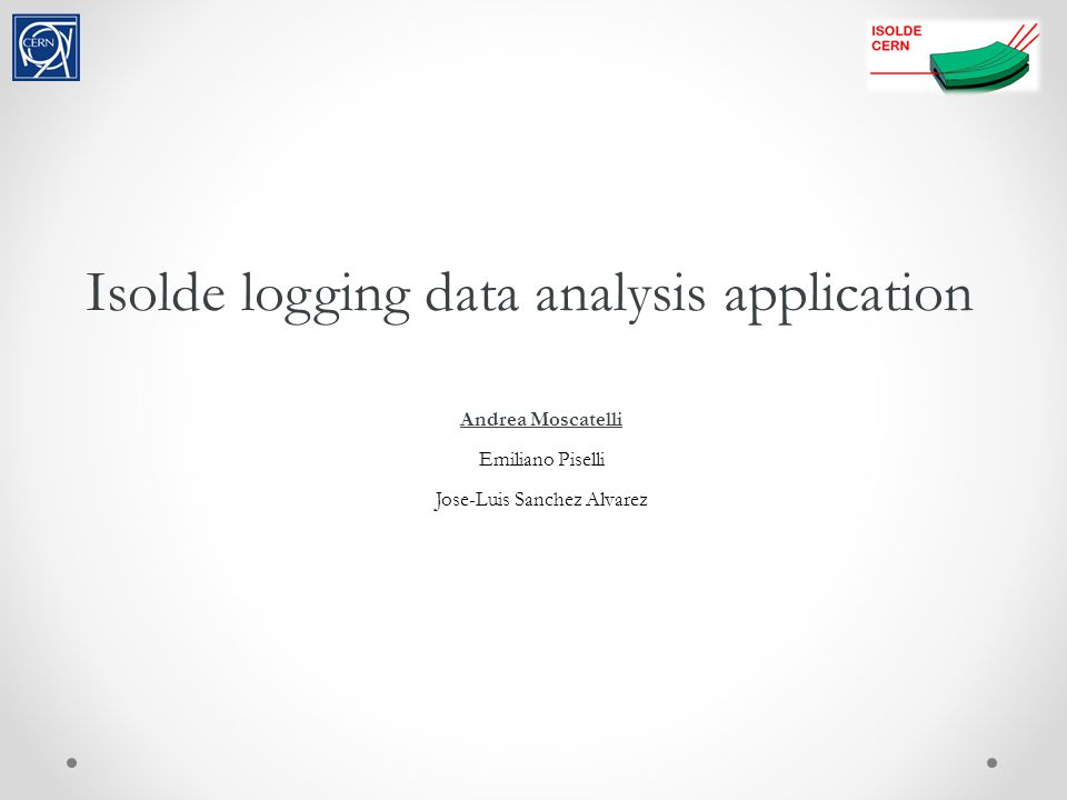 Isolde logging data analysis application Andrea Moscatelli Emiliano Piselli Jose-Luis Sanchez Alvarez