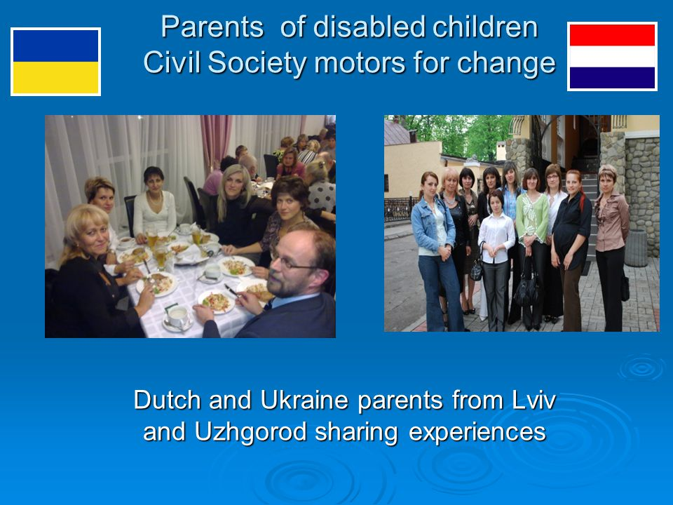 Parents of disabled children Civil Society motors for change Dutch and Ukraine parents from Lviv and Uzhgorod sharing experiences