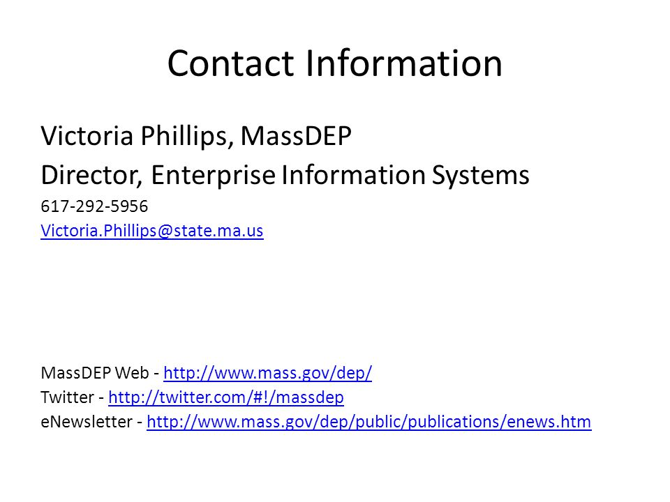 Contact Information Victoria Phillips, MassDEP Director, Enterprise Information Systems 617-292-5956 Victoria.Phillips@state.ma.us MassDEP Web - http: