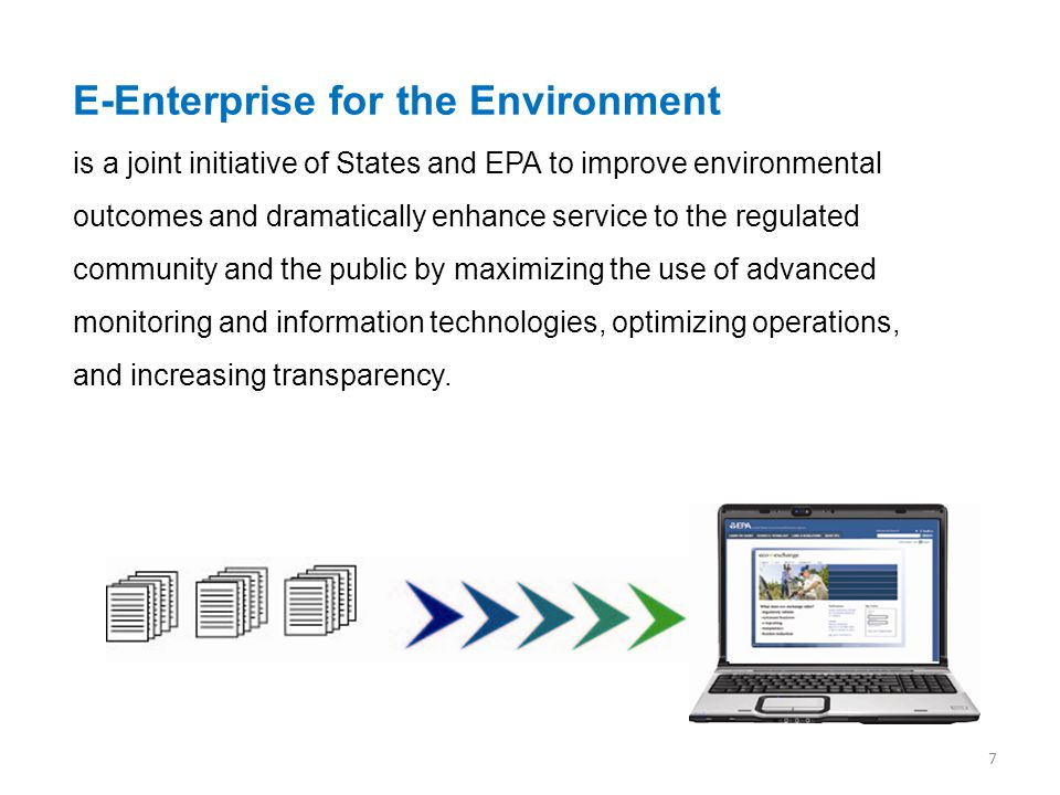 E-Enterprise for the Environment is a joint initiative of States and EPA to improve environmental outcomes and dramatically enhance service to the reg