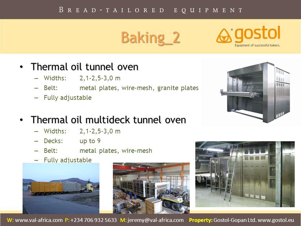 Thermal oil tunnel oven Thermal oil tunnel oven – Widths: 2,1-2,5-3,0 m – Belt: metal plates, wire-mesh, granite plates – Fully adjustable Thermal oil