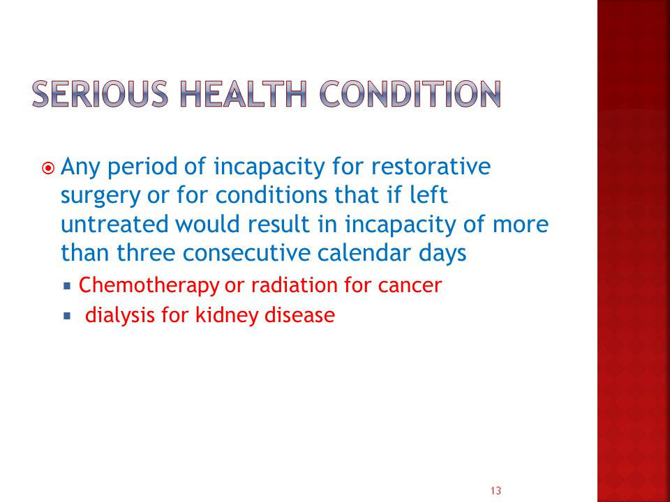 13  Any period of incapacity for restorative surgery or for conditions that if left untreated would result in incapacity of more than three consecutive calendar days  Chemotherapy or radiation for cancer  dialysis for kidney disease