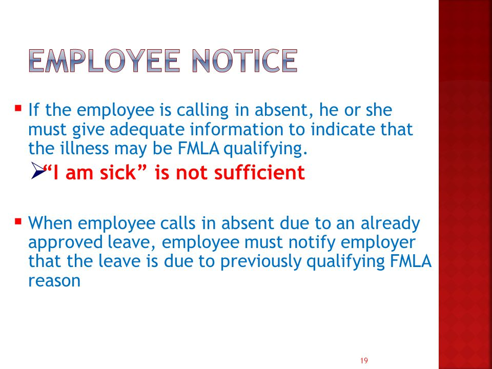 19  If the employee is calling in absent, he or she must give adequate information to indicate that the illness may be FMLA qualifying.