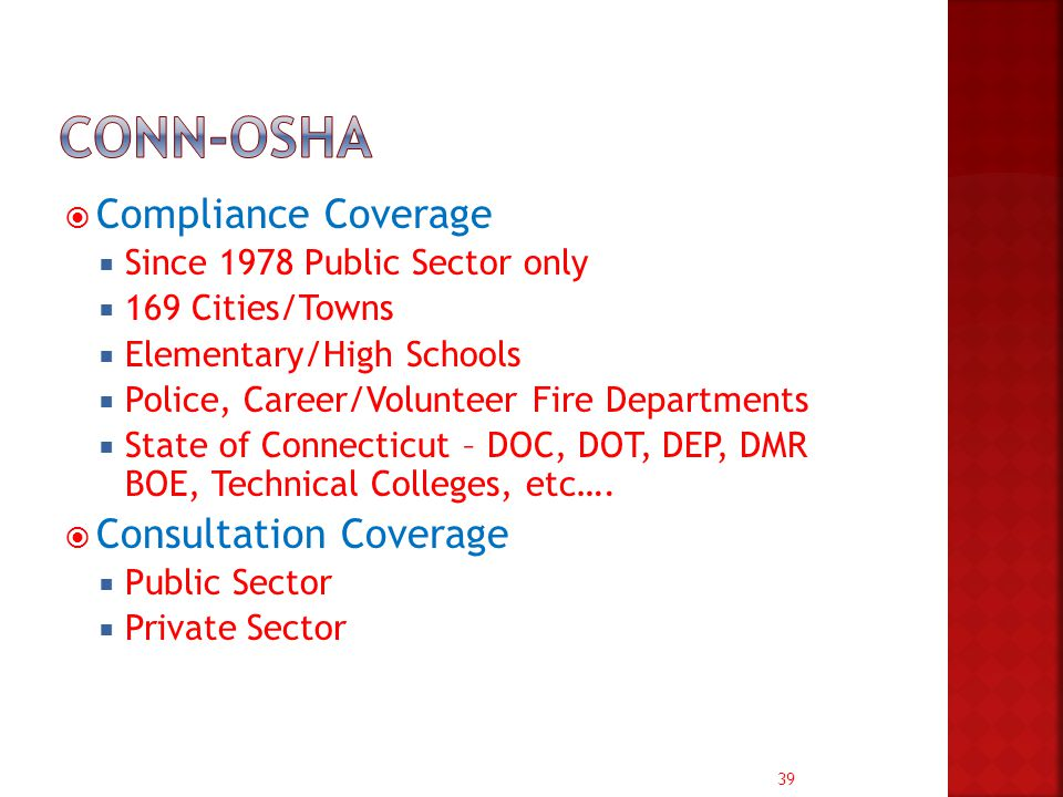 39  Compliance Coverage  Since 1978 Public Sector only  169 Cities/Towns  Elementary/High Schools  Police, Career/Volunteer Fire Departments  State of Connecticut – DOC, DOT, DEP, DMR BOE, Technical Colleges, etc….
