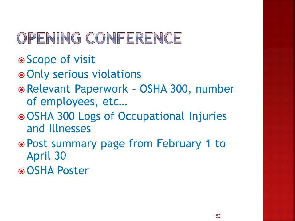 52  Scope of visit  Only serious violations  Relevant Paperwork – OSHA 300, number of employees, etc…  OSHA 300 Logs of Occupational Injuries and Illnesses  Post summary page from February 1 to April 30  OSHA Poster