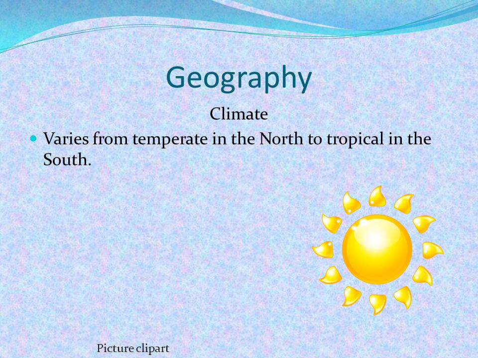 Geography Climate Varies from temperate in the North to tropical in the South. Picture clipart