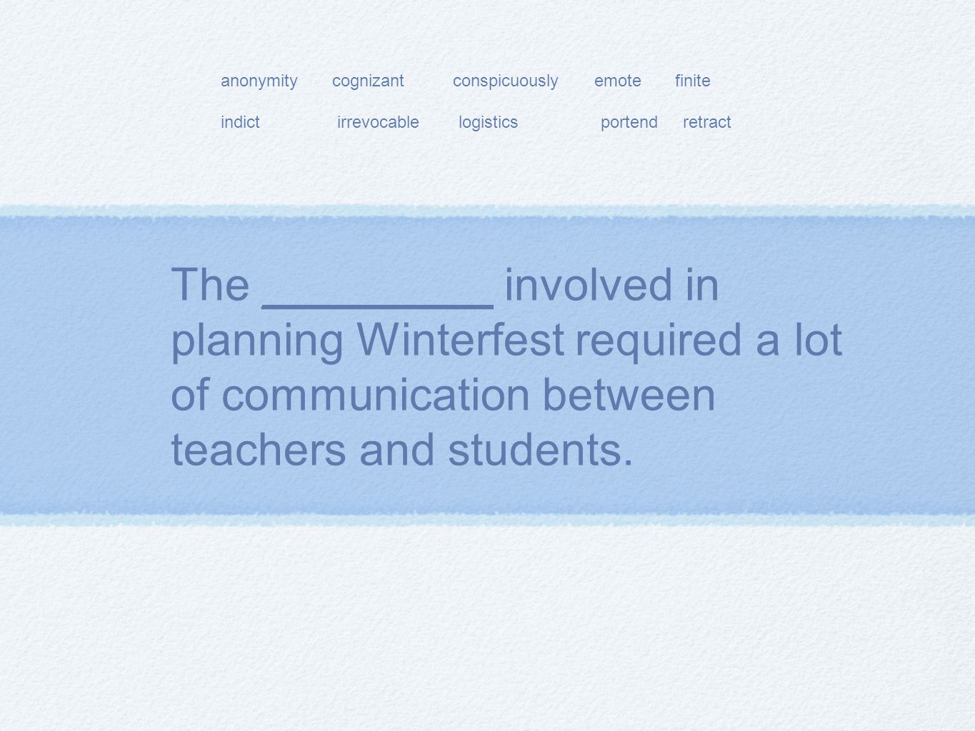 The _________ involved in planning Winterfest required a lot of communication between teachers and students.