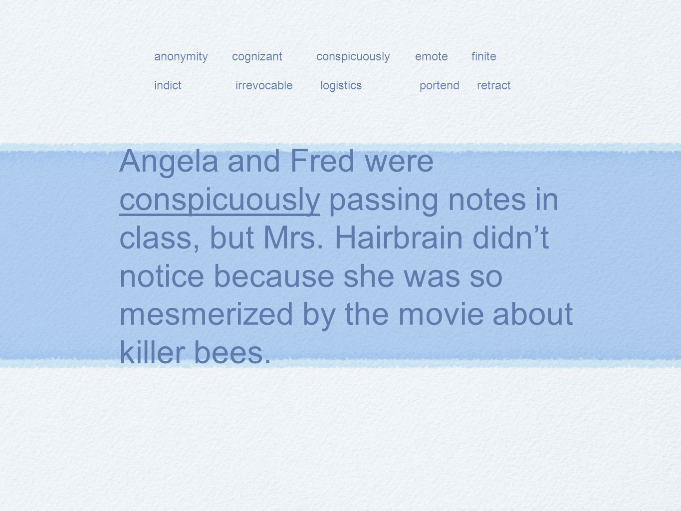 Angela and Fred were conspicuously passing notes in class, but Mrs.