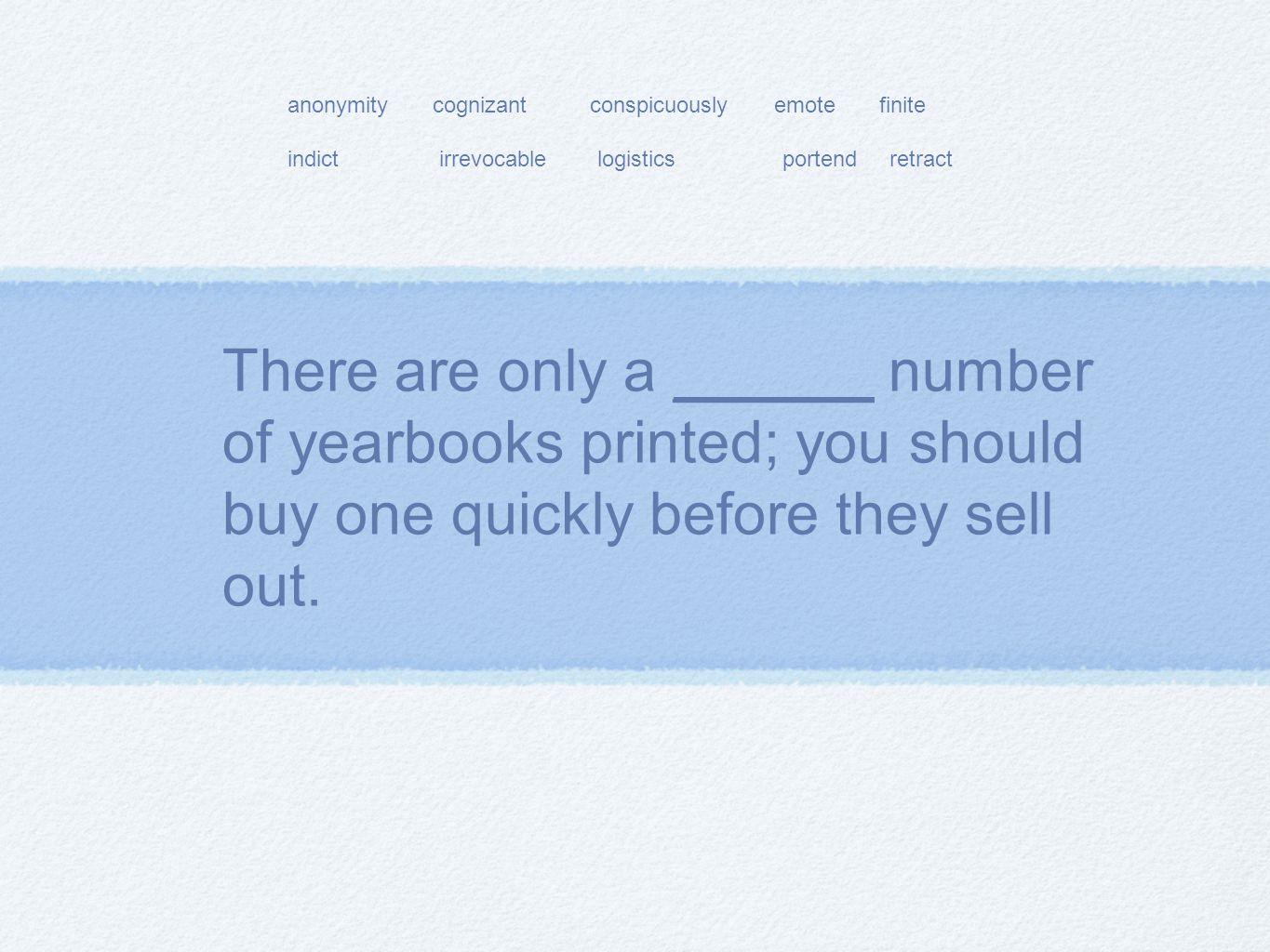 There are only a ______ number of yearbooks printed; you should buy one quickly before they sell out.