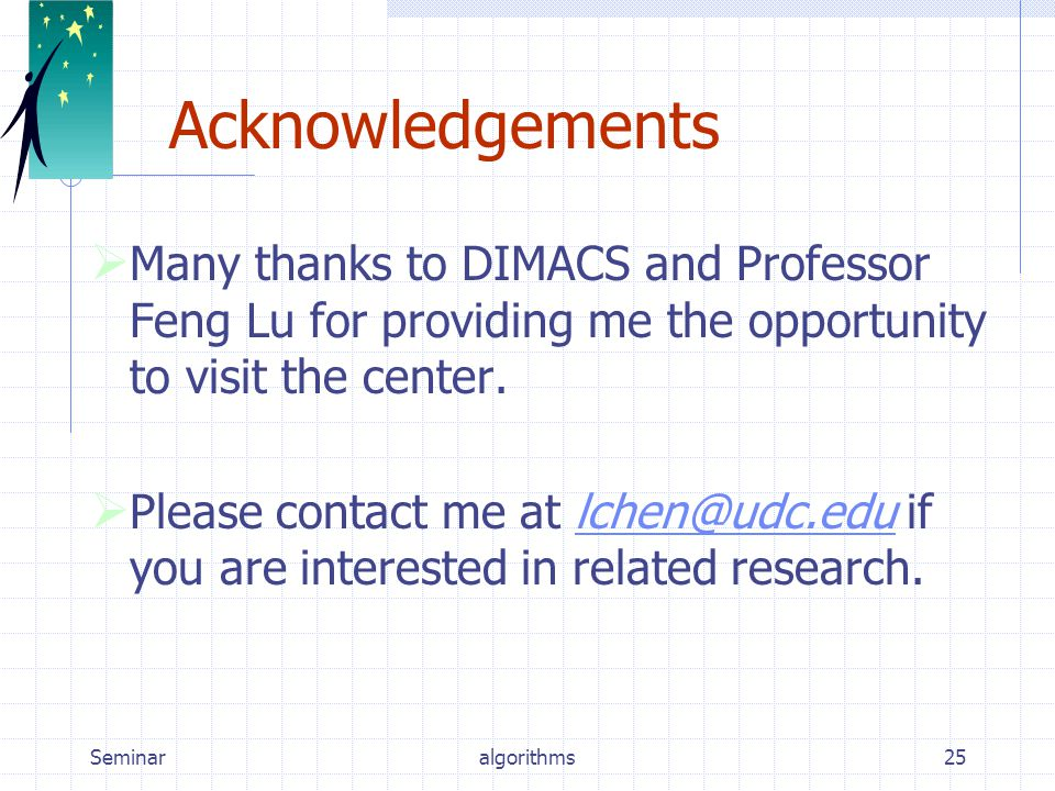 Seminaralgorithms25 Acknowledgements  Many thanks to DIMACS and Professor Feng Lu for providing me the opportunity to visit the center.
