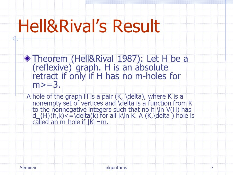 Seminaralgorithms7 Hell&Rival's Result Theorem (Hell&Rival 1987): Let H be a (reflexive) graph.