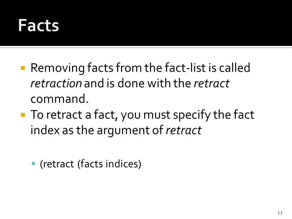  Removing facts from the fact-list is called retraction and is done with the retract command.