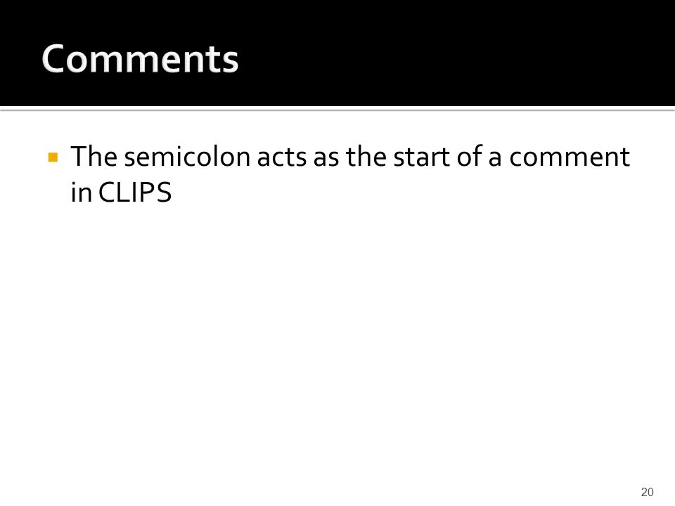  The semicolon acts as the start of a comment in CLIPS 20