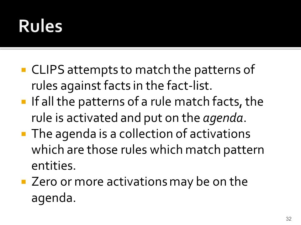  CLIPS attempts to match the patterns of rules against facts in the fact-list.