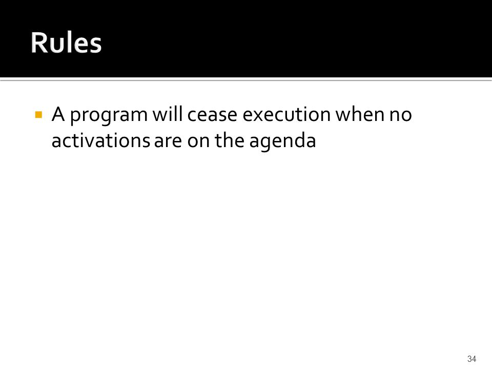  A program will cease execution when no activations are on the agenda 34
