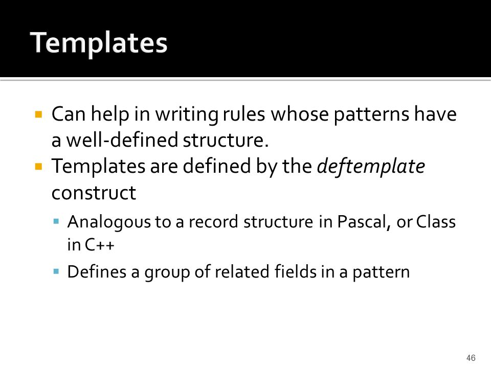  Can help in writing rules whose patterns have a well-defined structure.