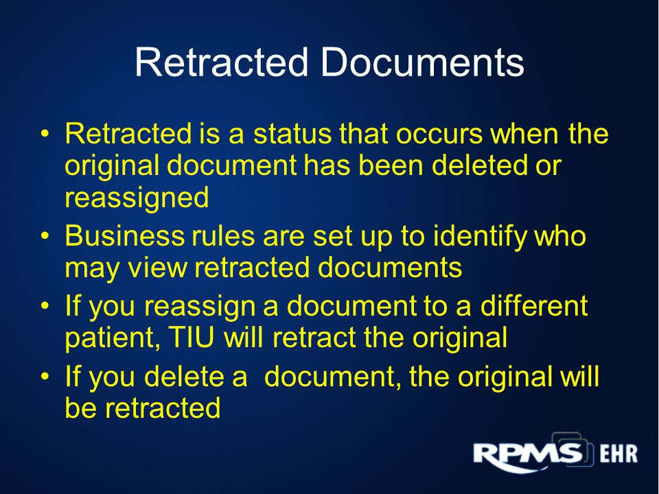 Retracted Documents Retracted is a status that occurs when the original document has been deleted or reassigned Business rules are set up to identify