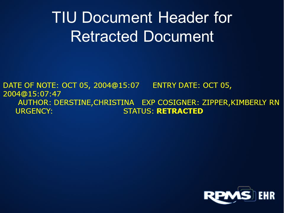 TIU Document Header for Retracted Document DATE OF NOTE: OCT 05, 2004@15:07 ENTRY DATE: OCT 05, 2004@15:07:47 AUTHOR: DERSTINE,CHRISTINA EXP COSIGNER: