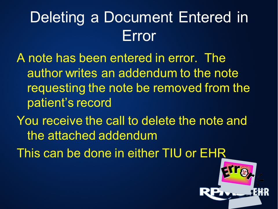 Deleting a Document Entered in Error A note has been entered in error. The author writes an addendum to the note requesting the note be removed from t