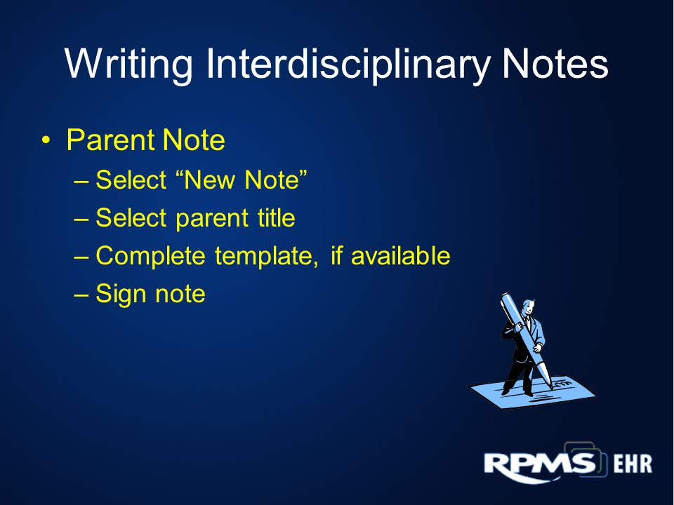 "Writing Interdisciplinary Notes Parent Note –Select ""New Note"" –Select parent title –Complete template, if available –Sign note"