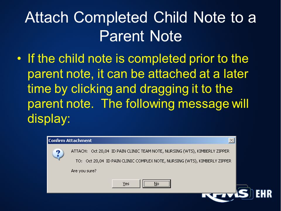 Attach Completed Child Note to a Parent Note If the child note is completed prior to the parent note, it can be attached at a later time by clicking a
