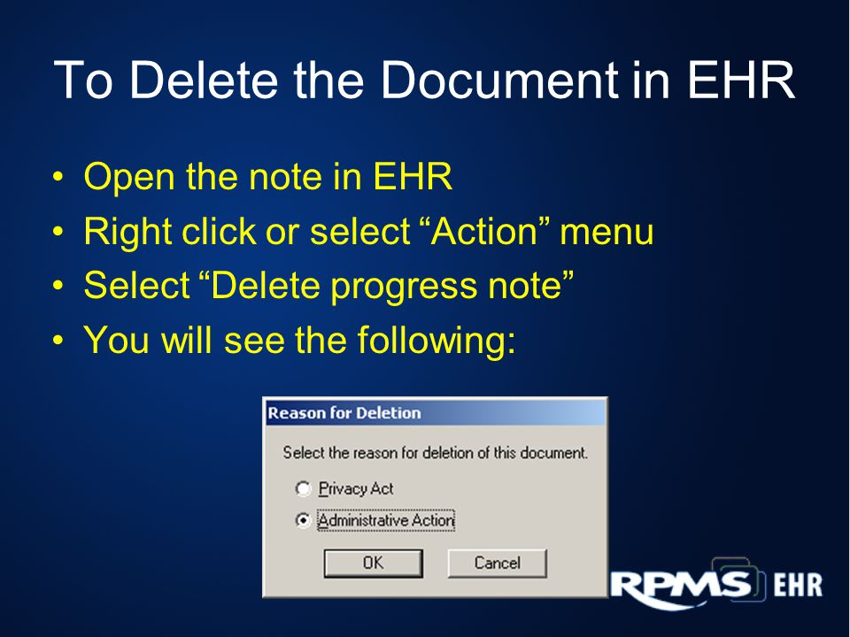"To Delete the Document in EHR Open the note in EHR Right click or select ""Action"" menu Select ""Delete progress note"" You will see the following:"