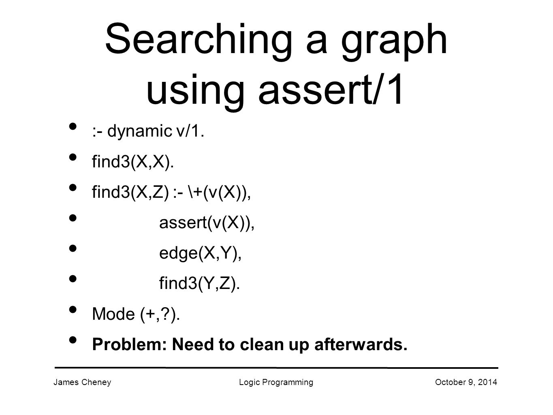 James CheneyLogic ProgrammingOctober 9, 2014 Searching a graph using assert/1 :- dynamic v/1.