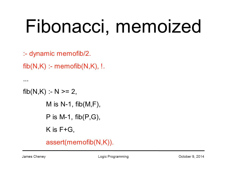 James CheneyLogic ProgrammingOctober 9, 2014 Fibonacci, memoized :- dynamic memofib/2.