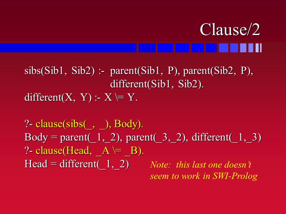 Clause/2 sibs(Sib1, Sib2) :-parent(Sib1, P), parent(Sib2, P), different(Sib1, Sib2).