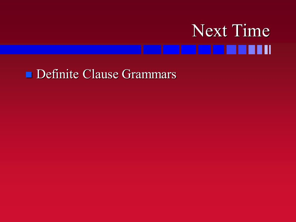 Next Time n Definite Clause Grammars