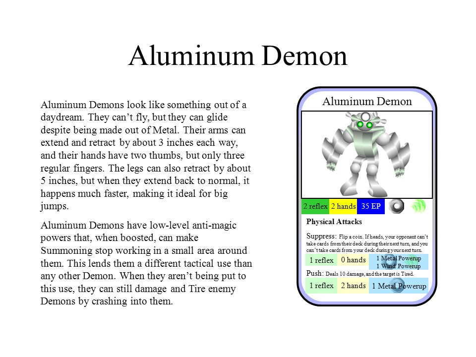 Aluminum Demon Aluminum Demons look like something out of a daydream.