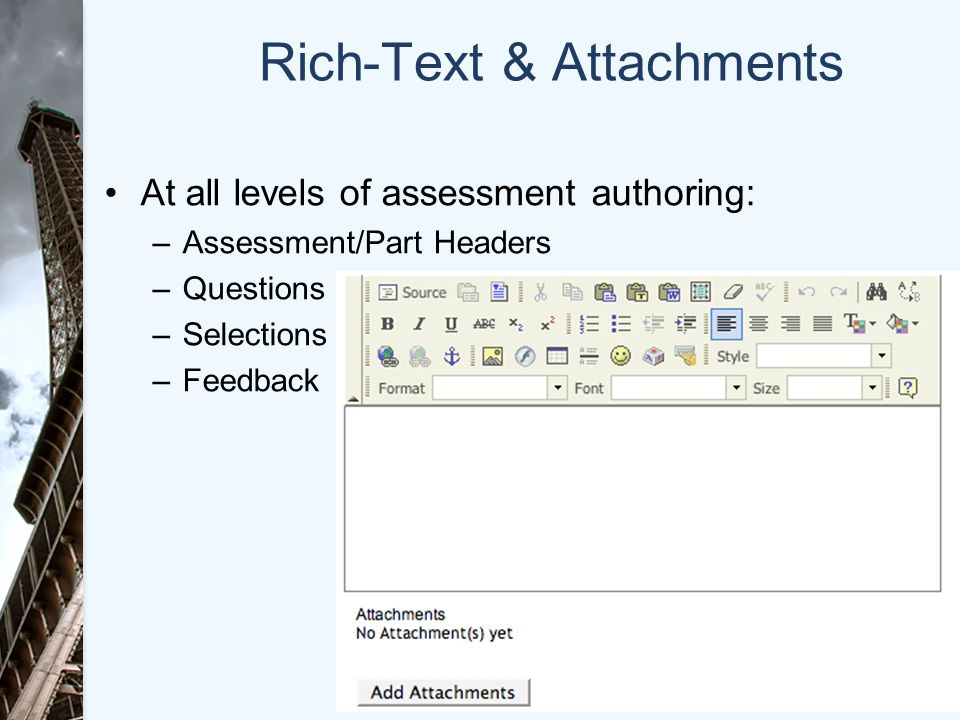 Rich-Text & Attachments At all levels of assessment authoring: –Assessment/Part Headers –Questions –Selections –Feedback