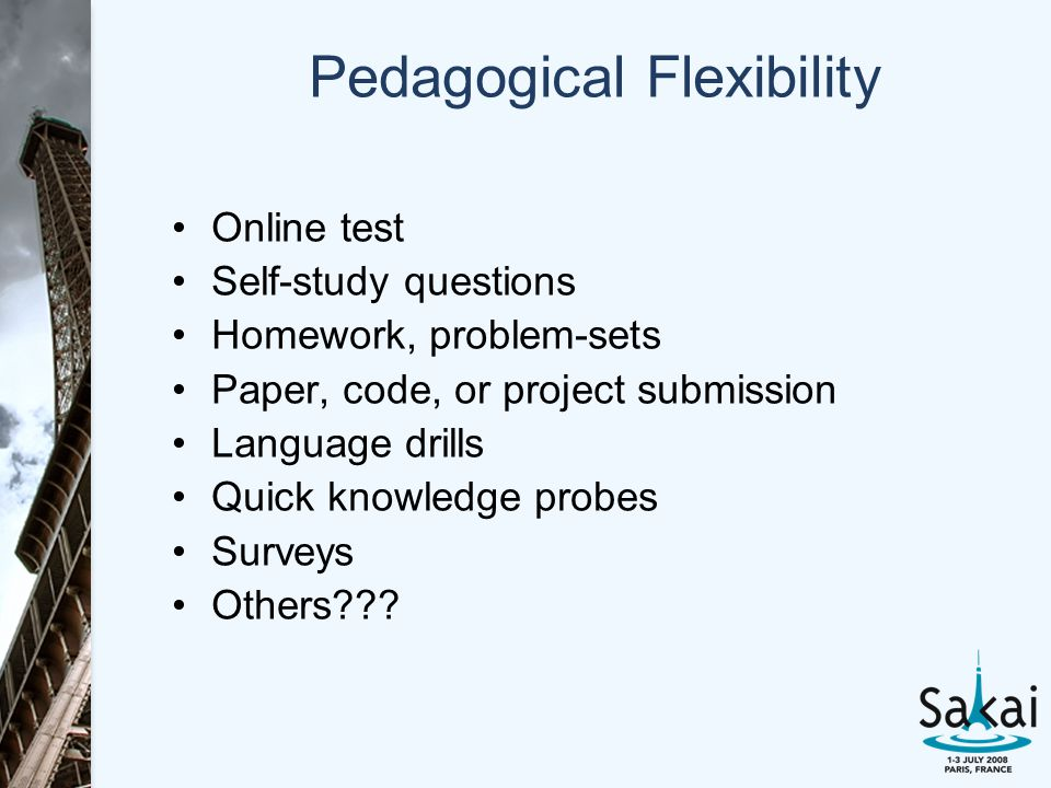 Pedagogical Flexibility Online test Self-study questions Homework, problem-sets Paper, code, or project submission Language drills Quick knowledge probes Surveys Others???