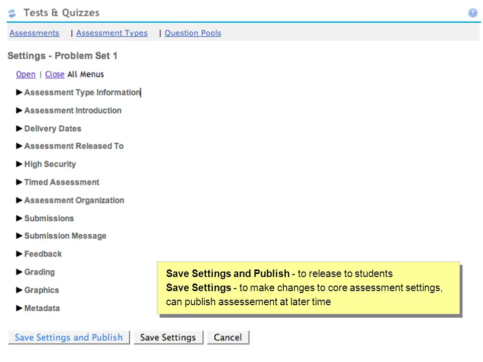 Save Settings and Publish - to release to students Save Settings - to make changes to core assessment settings, can publish assessement at later time