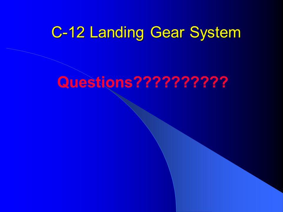 C-12 Landing Gear System Questions??????????
