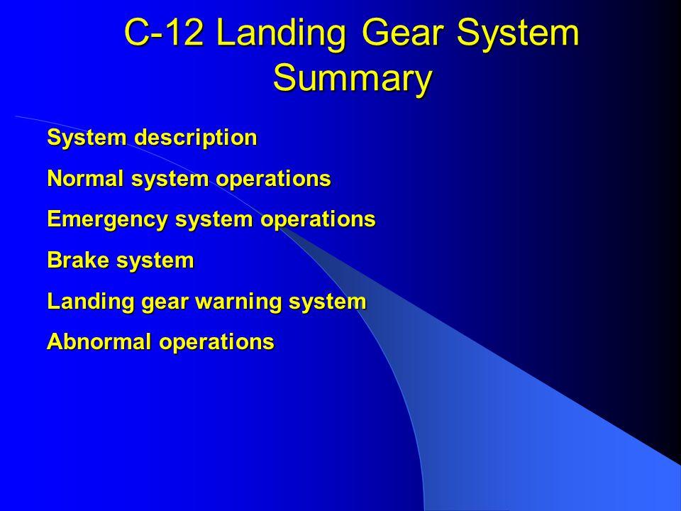 C-12 Landing Gear System Summary System description Normal system operations Emergency system operations Brake system Landing gear warning system Abno