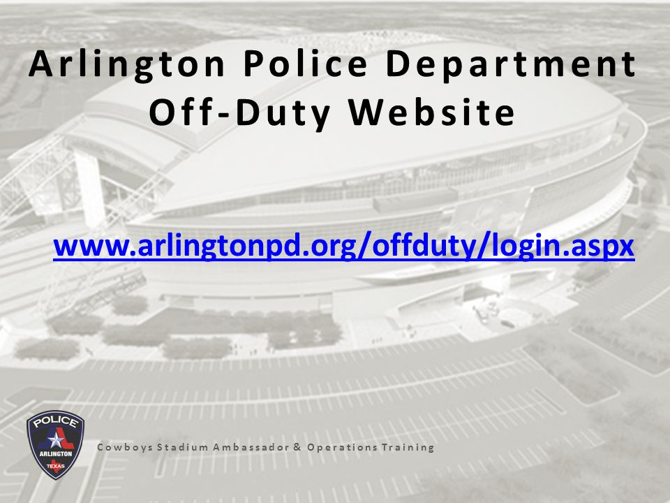 The site is: IP / Web-based User-friendly Intuitive / self-explanatory Cowboys Stadium Ambassador & Operations Training Arlington Police Department Off-Duty Website