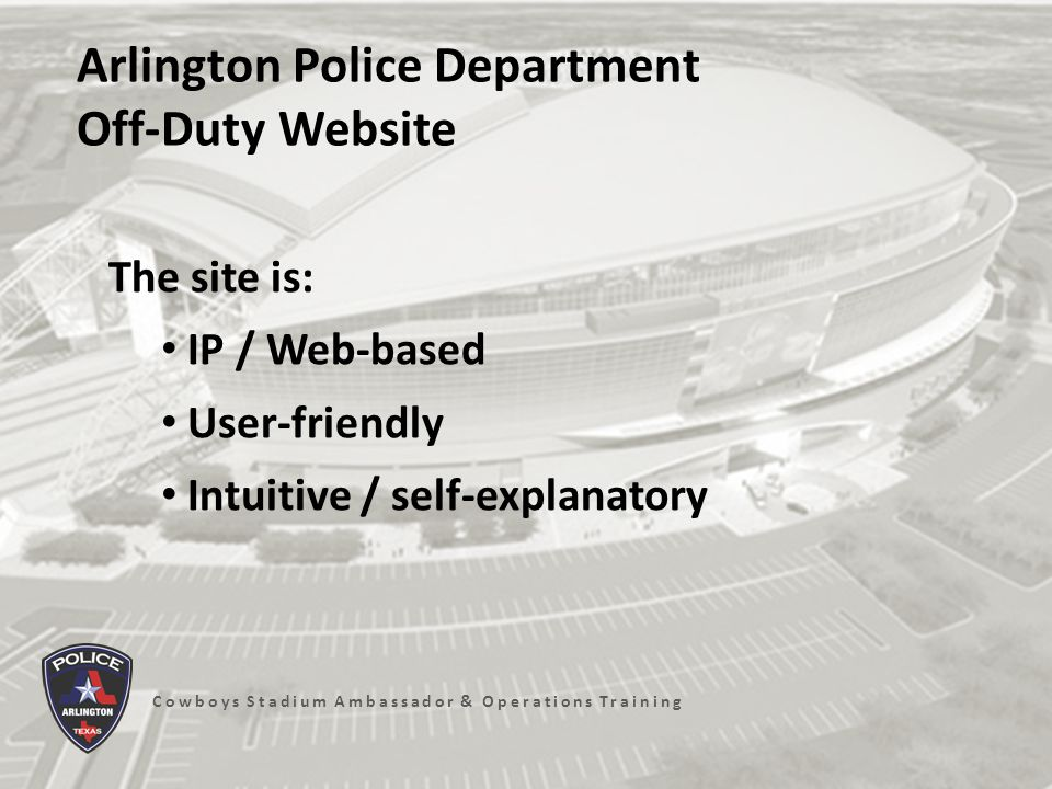 Cowboys Stadium Ambassador & Operations Training Arlington Police Department Off-Duty Website Overview 1.Create profile on Off-Duty Website.