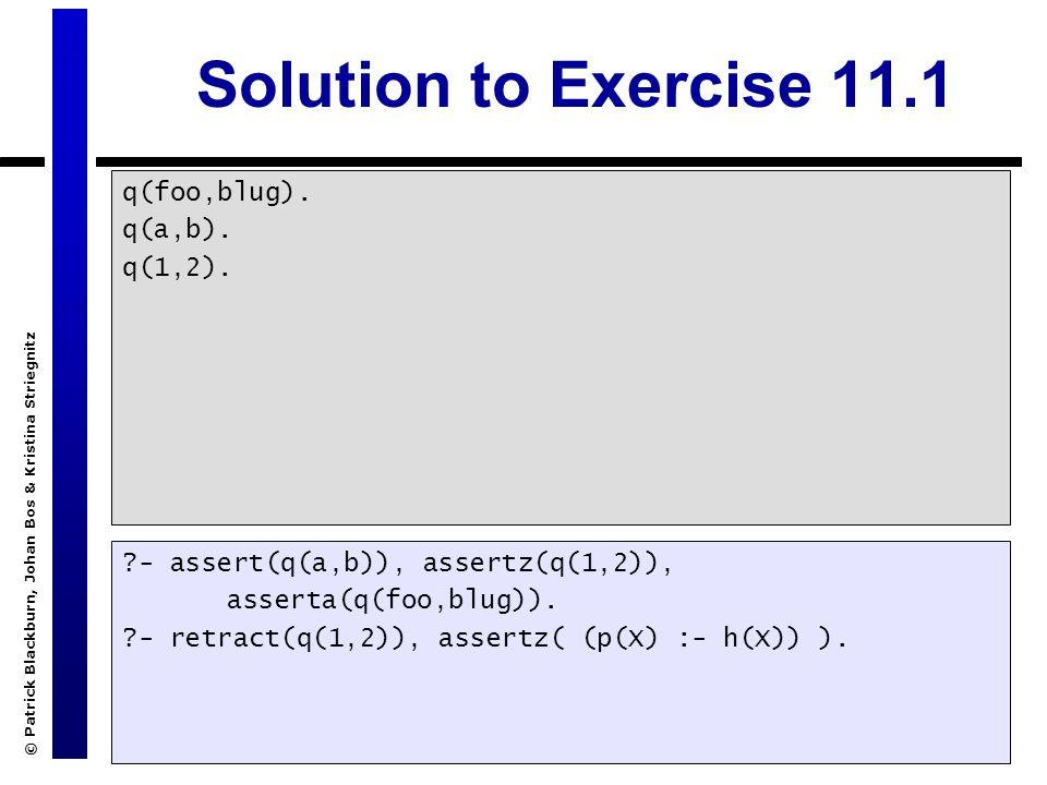 © Patrick Blackburn, Johan Bos & Kristina Striegnitz Solution to Exercise 11.1 q(foo,blug).
