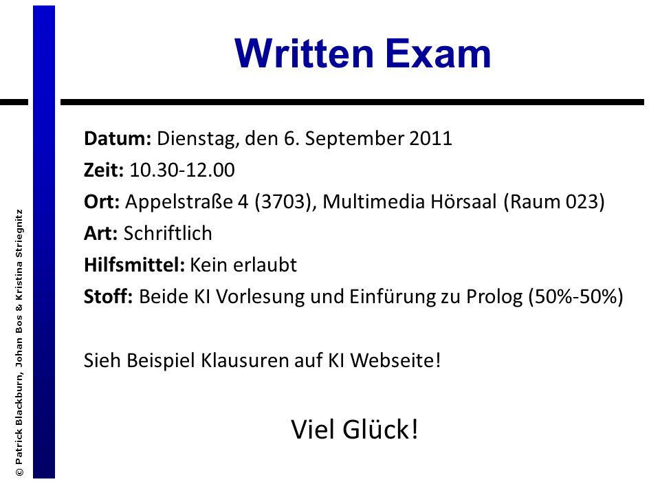 © Patrick Blackburn, Johan Bos & Kristina Striegnitz Written Exam Datum: Dienstag, den 6. September 2011 Zeit: 10.30-12.00 Ort: Appelstraße 4 (3703),