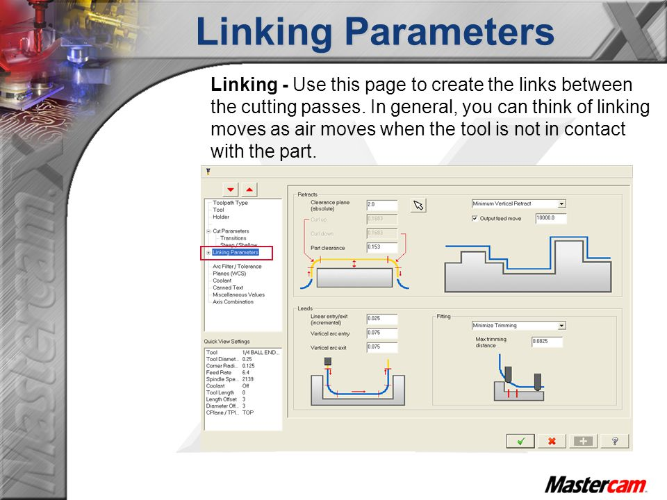 Linking - Use this page to create the links between the cutting passes. In general, you can think of linking moves as air moves when the tool is not i