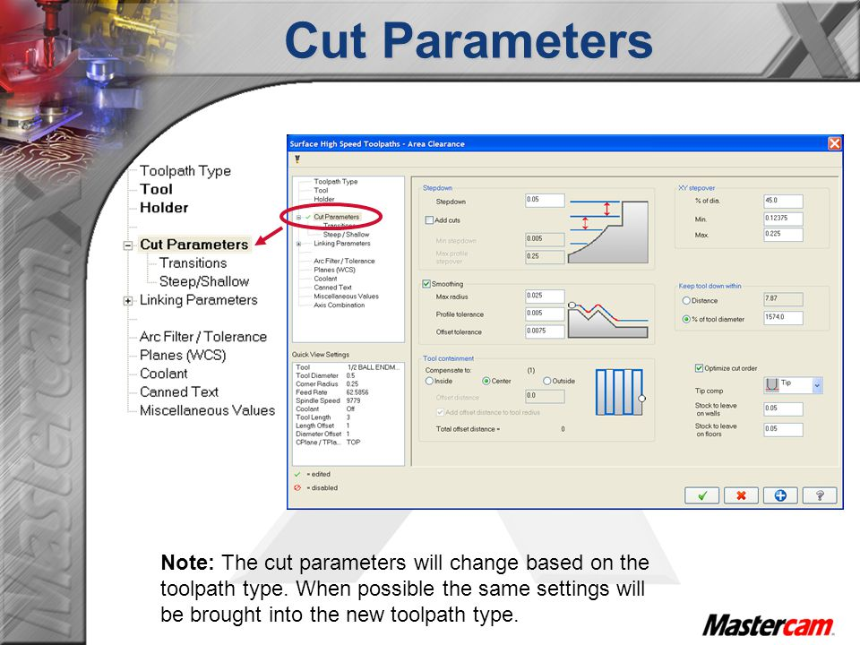 Cut Parameters Note: The cut parameters will change based on the toolpath type. When possible the same settings will be brought into the new toolpath