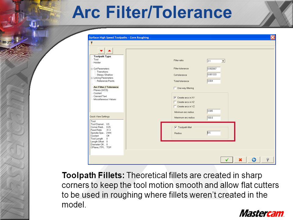 Toolpath Fillets: Theoretical fillets are created in sharp corners to keep the tool motion smooth and allow flat cutters to be used in roughing where