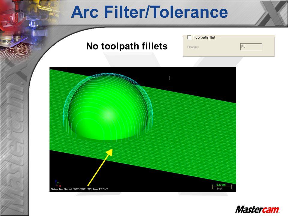 No toolpath fillets Arc Filter/Tolerance
