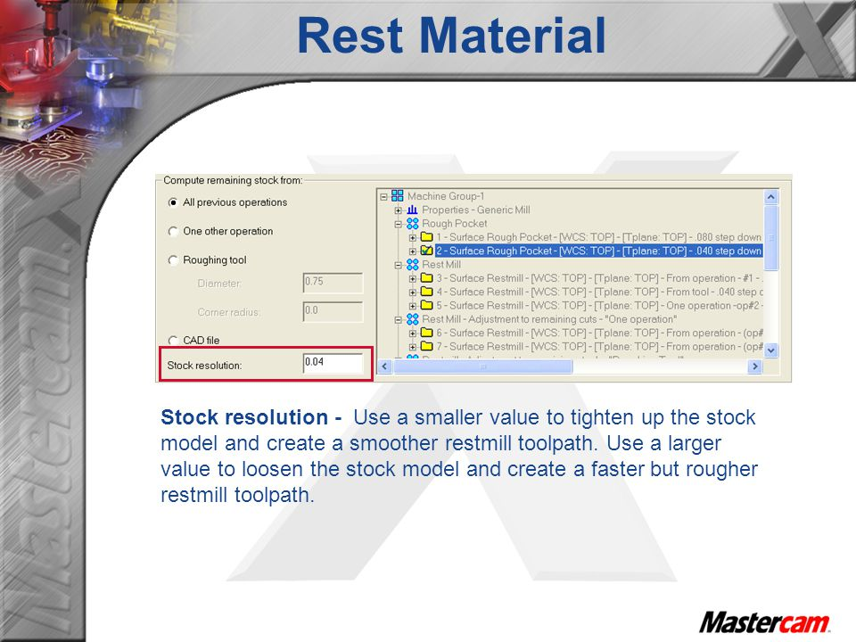 Stock resolution - Use a smaller value to tighten up the stock model and create a smoother restmill toolpath.